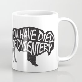 You Have Died of Dysentery Coffee Mug