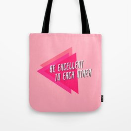 be excellent to each other Tote Bag