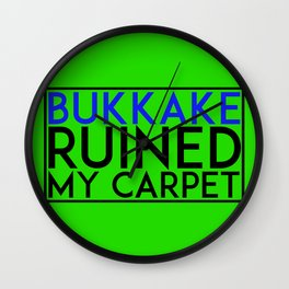 Bukkake Ruined my carpet Wall Clock