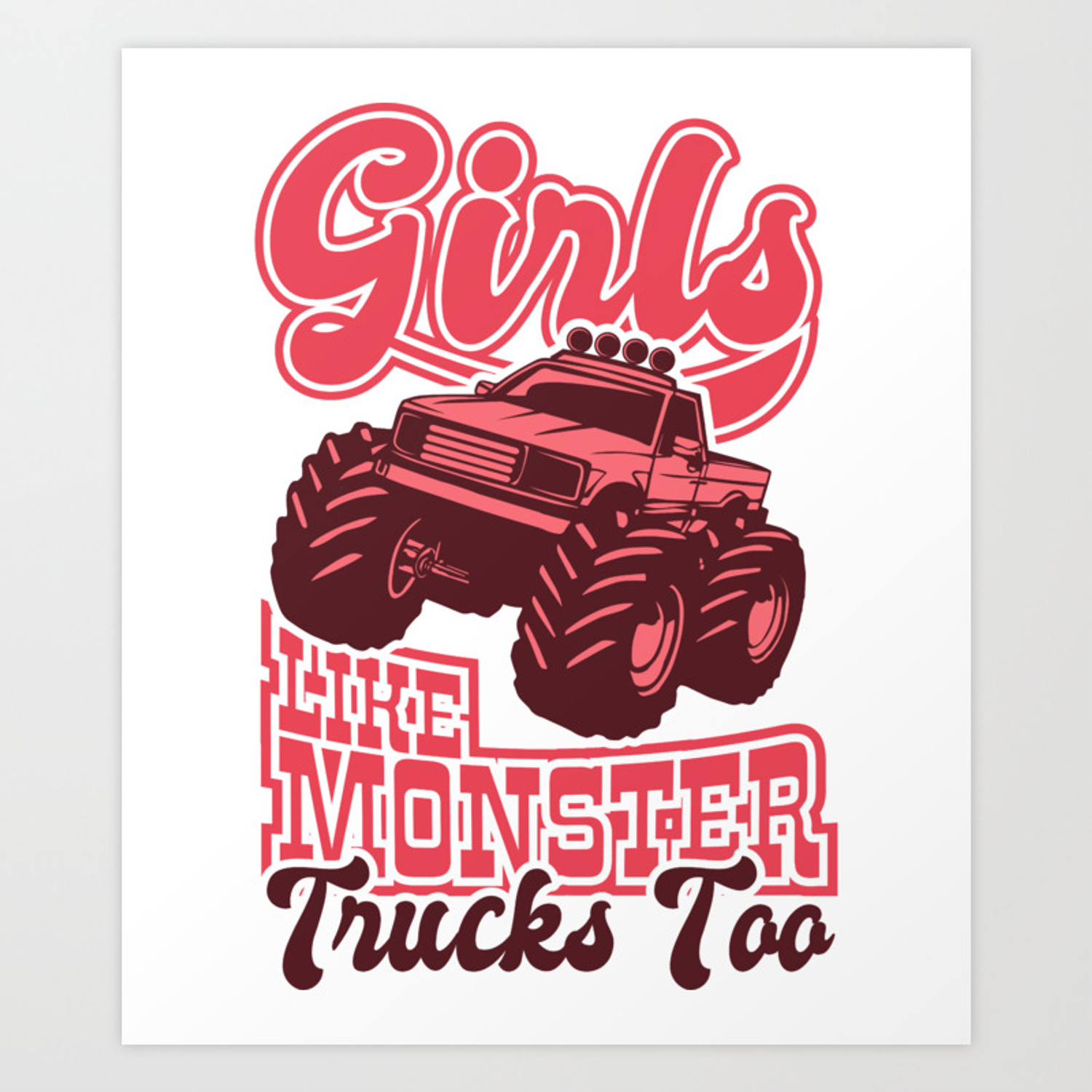 Girls Like Monster Trucks Too Trucker Gifts For Truck Drivers Art Print By Thecrownmerch Society6