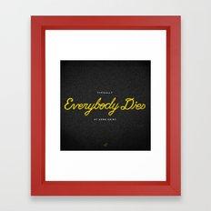 Everybody Dies Framed Art Print