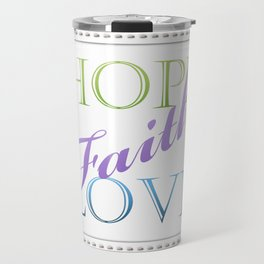 Hope - Faith - Love Travel Mug