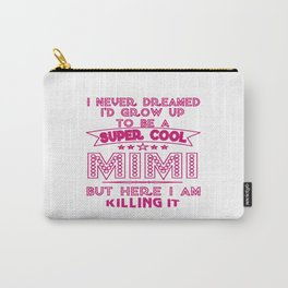 Super Cool MIMI is Killing It! Carry-All Pouch