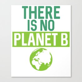 There Is No Planet B Support Green Environmentalism Canvas Print
