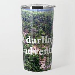 Oh darling, lets be adventurers Travel Mug