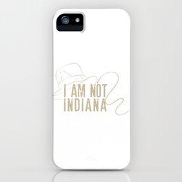 I am not Indiana iPhone Case