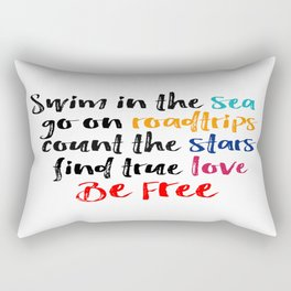 Swim in the SEA, Go ob ROADTRIPS, Count The STARS,Find True LOVE, BE FREE Rectangular Pillow