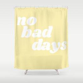 no bad days VIII Shower Curtain