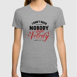 need nobody T-shirt