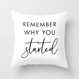 Remember Why You Started Throw Pillow