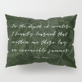 In the depth of winter,I finally learned that  within me there lay an invincible summer-Albert Camus Pillow Sham