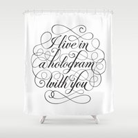 hologram Shower Curtains featuring I Live In A Hologram With You by Kat Scott