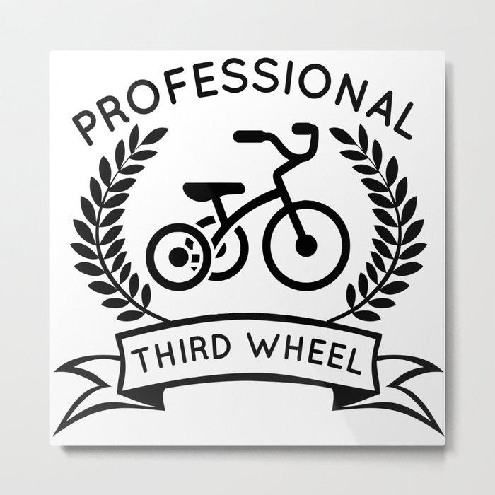 professional third wheel Metal Print