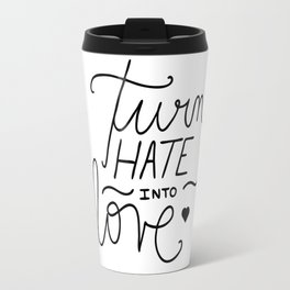 Turn hate into love - quote lettering Travel Mug