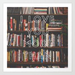 Love You More Than Books Art Print