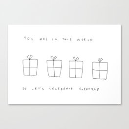 You Are In This World So Let's Celebrate Everyday Canvas Print