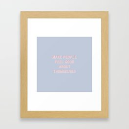 MAKE PEOPLE FEEL GOOD ABOUT THEMSELVES Framed Art Print