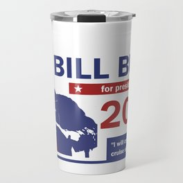 Bill Burr For President Travel Mug
