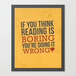 If You Think Reading is Boring You're Doing it Wrong Canvas Print