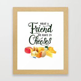 What a Friend We Have in Cheeses Framed Art Print
