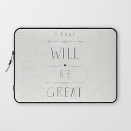 Today will be great! Laptop Sleeve