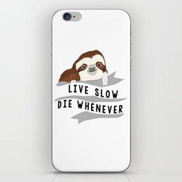 Live slow, die whenever iPhone Skin