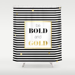 be BOLD and GOLD Shower Curtain