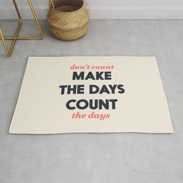 Make the days count, life quote, inspirational quotes, don't count the days, motivational saying Rug