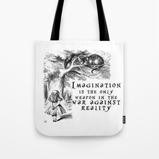 Imagination is the only weapon in the war against reality Tote Bag