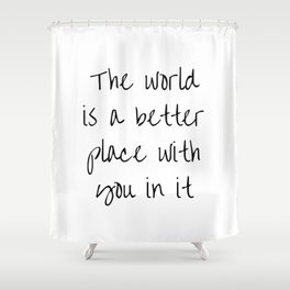 The World Is A Better Place With You In It BFF quotes Shower Curtain