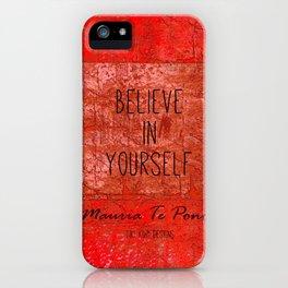 Believe in Yourself - Maruia Te Pono - Maori wisdom quote in red iPhone Case