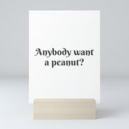 Anybody Want a Peanut? Mini Art Print