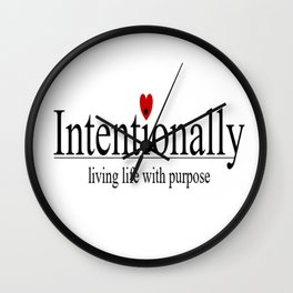 Intentionally living life with purpose Wall Clock