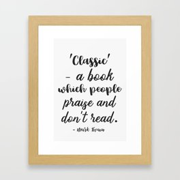 ′Classic′ - a book which people praise and don't read. Framed Art Print