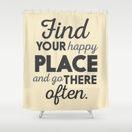 Wanderlust, find your happy place and go there, motivational quote, adventure, globetrotter Shower Curtain