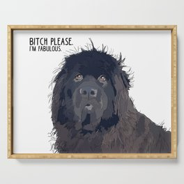 Bitch Please.  I'm Fabulous.  Newfoundland Dog. Serving Tray