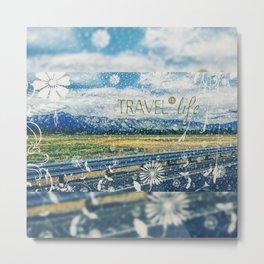 Travel is life Metal Print
