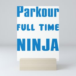Parkour Only Because Full Time Super Skilled Ninja Is Not An Actual Title Mini Art Print