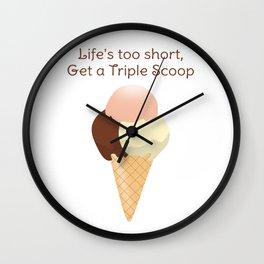 Life's too short, Get a Triple Scoop Wall Clock