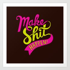 Make Shit Happen Art Print