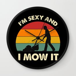 I'm Sexy And I Mow It Funny Lawn Mower Pun Landscape Wall Clock
