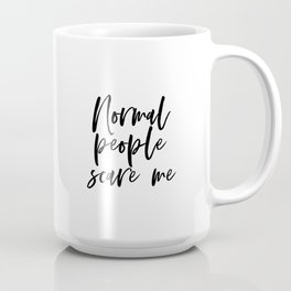 Normal People Scare Me -  Unframed Typography Art Print - Funny Edgy Gift Coffee Mug