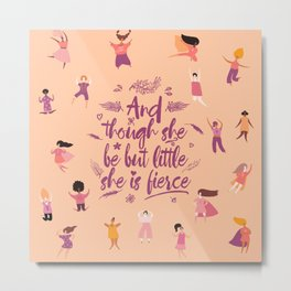 And though she be but little she is fierce - Girl Power (GP4) Metal Print