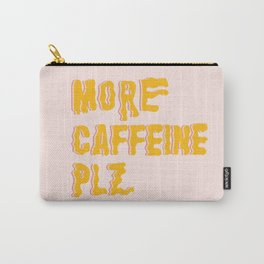 More Caffeine Please Carry-All Pouch
