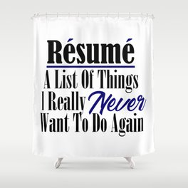 Funny Resume Hate Work Sarcastic Job Stupid Boss Meme Shower Curtain