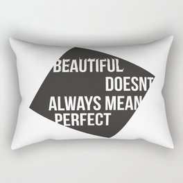 Beautiful doesnt always mean perfect Rectangular Pillow