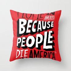 People Die in America Because People Die in America Throw Pillow