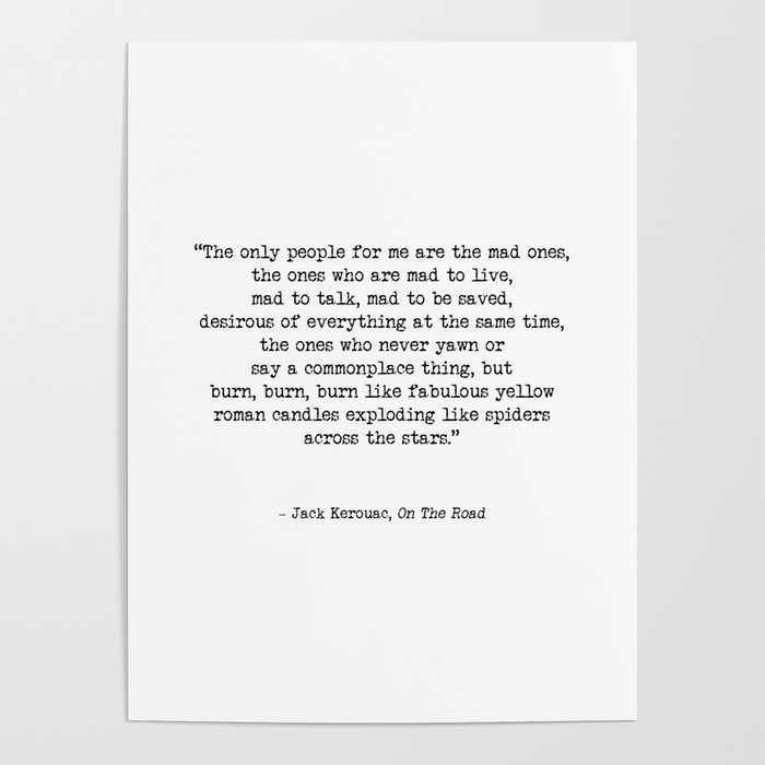 Mad To Live Motivational Life Quote By Jack Kerouac On The Road Creativity Quotes Poster By Radub85
