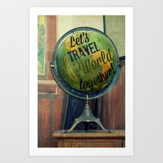 Let's Travel the World Together Art Print