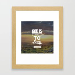 God is mighty to save Framed Art Print